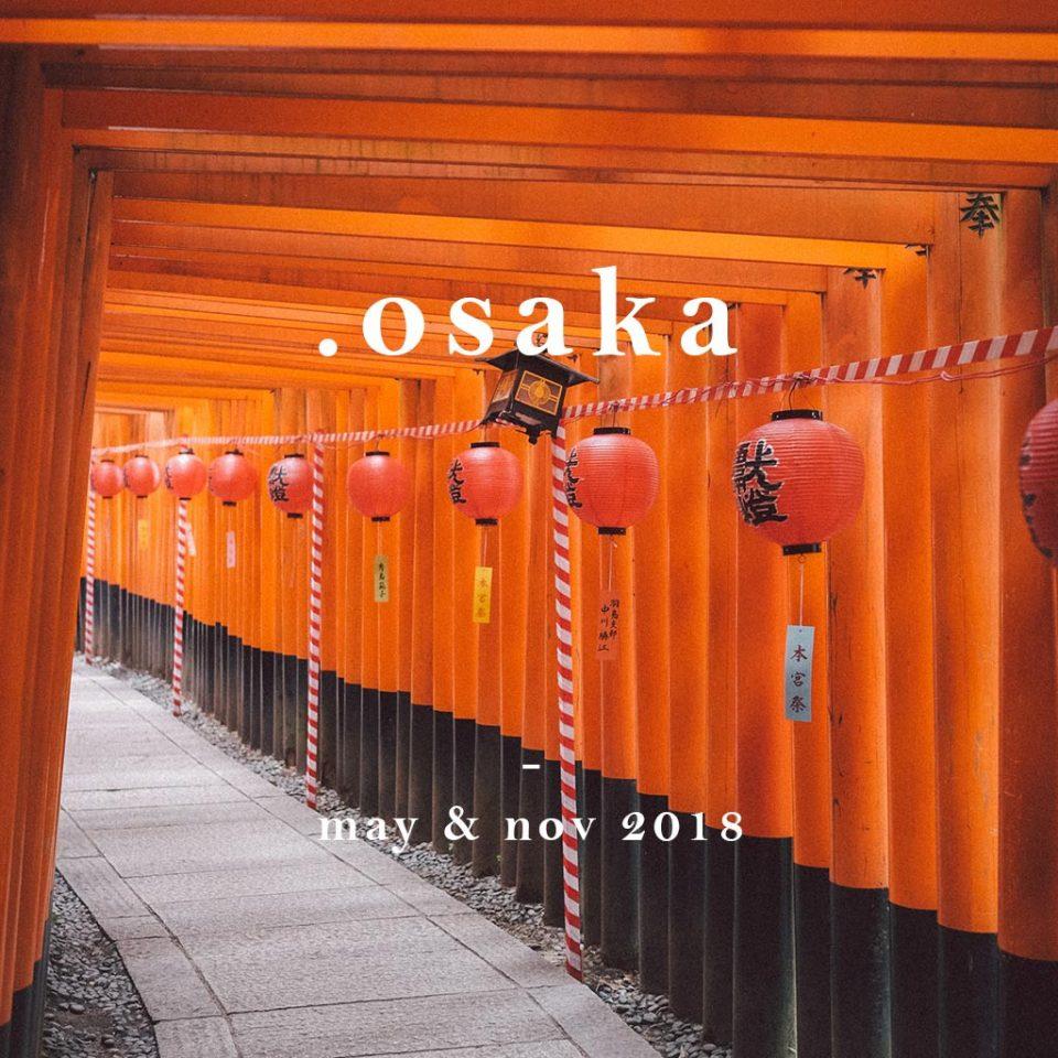 OSAKA - MAY & NOV 2018